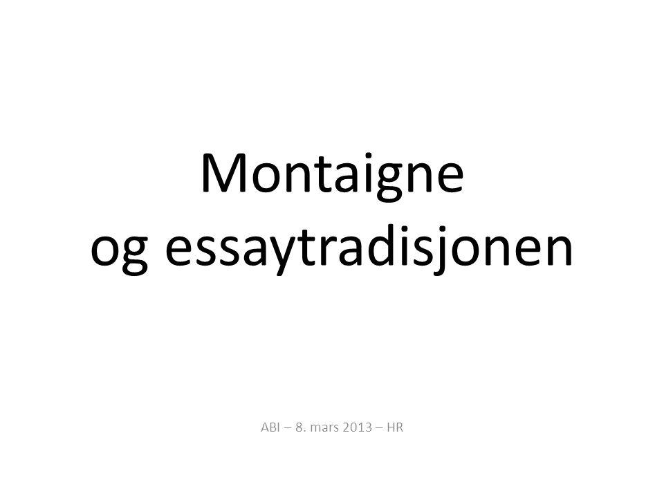 Montaigne og essaytradisjonen ABI – 8. mars 2013 – HR