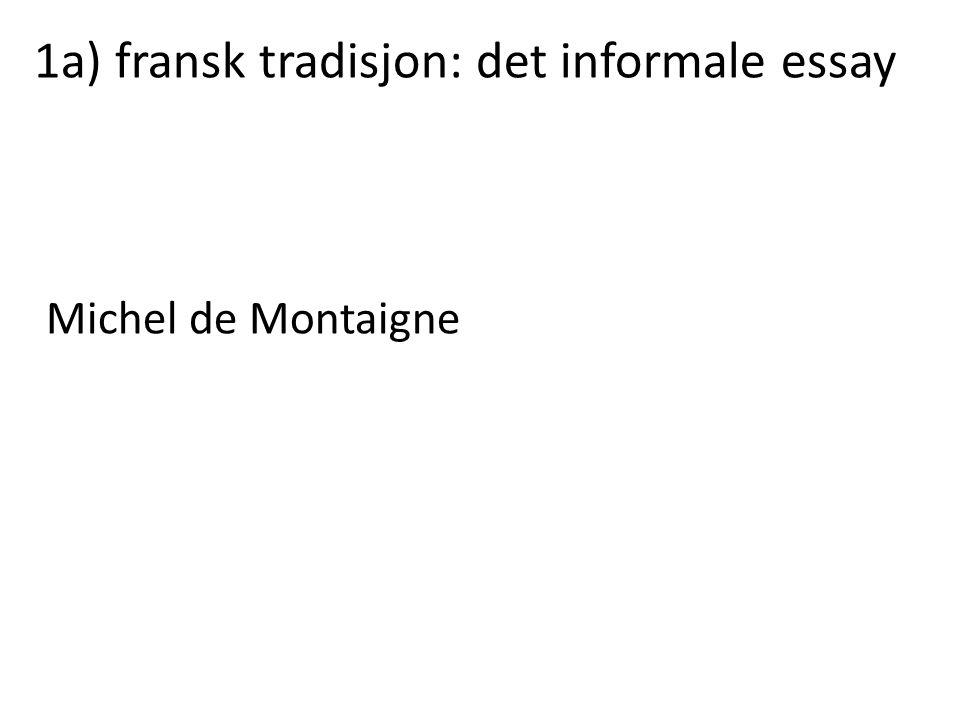 1a) fransk tradisjon: det informale essay Michel de Montaigne