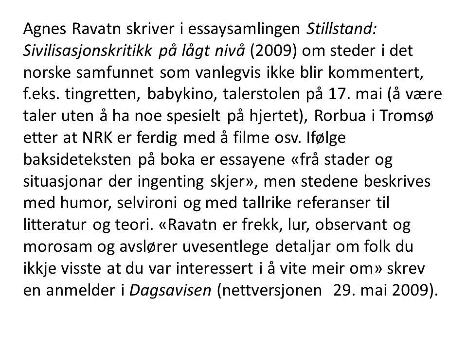 Agnes Ravatn skriver i essaysamlingen Stillstand: Sivilisasjonskritikk på lågt nivå (2009) om steder i det norske samfunnet som vanlegvis ikke blir ko