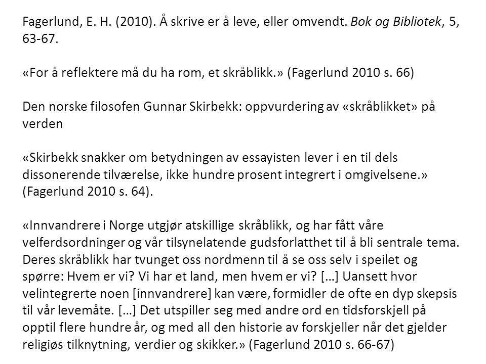 Fagerlund, E. H. (2010). Å skrive er å leve, eller omvendt. Bok og Bibliotek, 5, 63-67. «For å reflektere må du ha rom, et skråblikk.» (Fagerlund 2010