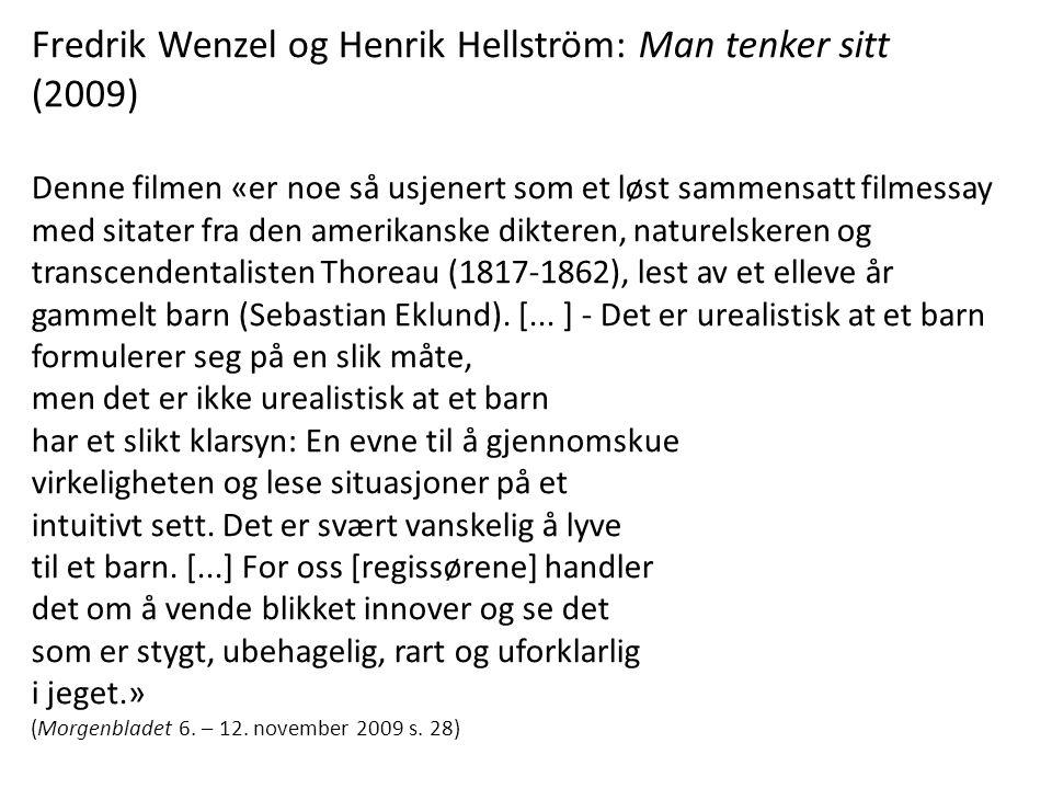 Fredrik Wenzel og Henrik Hellström: Man tenker sitt (2009) Denne filmen «er noe så usjenert som et løst sammensatt filmessay med sitater fra den ameri