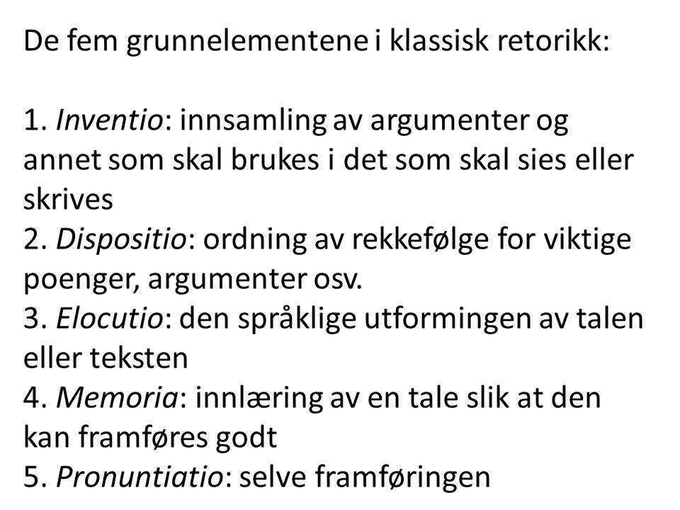 De fem grunnelementene i klassisk retorikk: 1. Inventio: innsamling av argumenter og annet som skal brukes i det som skal sies eller skrives 2. Dispos