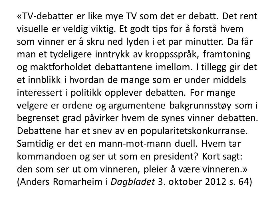 «TV-debatter er like mye TV som det er debatt. Det rent visuelle er veldig viktig. Et godt tips for å forstå hvem som vinner er å skru ned lyden i et