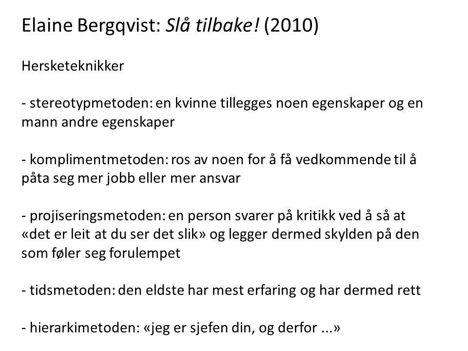 Elaine Bergqvist: Slå tilbake! (2010) Hersketeknikker - stereotypmetoden: en kvinne tillegges noen egenskaper og en mann andre egenskaper - kompliment