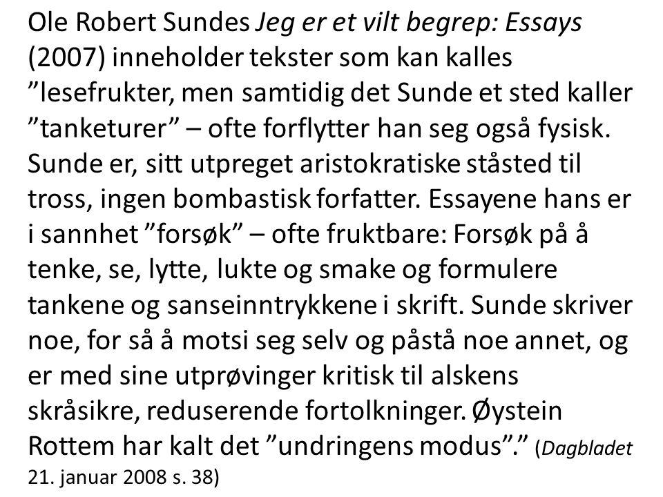 """Ole Robert Sundes Jeg er et vilt begrep: Essays (2007) inneholder tekster som kan kalles """"lesefrukter, men samtidig det Sunde et sted kaller """"tanketur"""