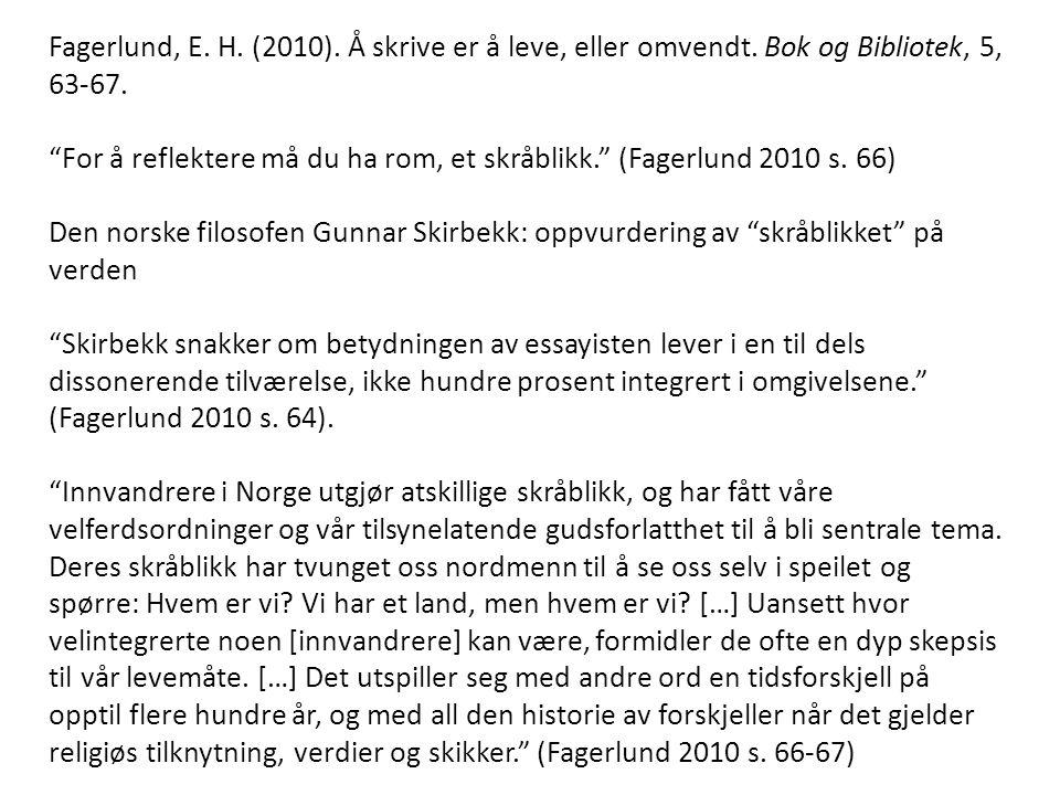 """Fagerlund, E. H. (2010). Å skrive er å leve, eller omvendt. Bok og Bibliotek, 5, 63-67. """"For å reflektere må du ha rom, et skråblikk."""" (Fagerlund 2010"""