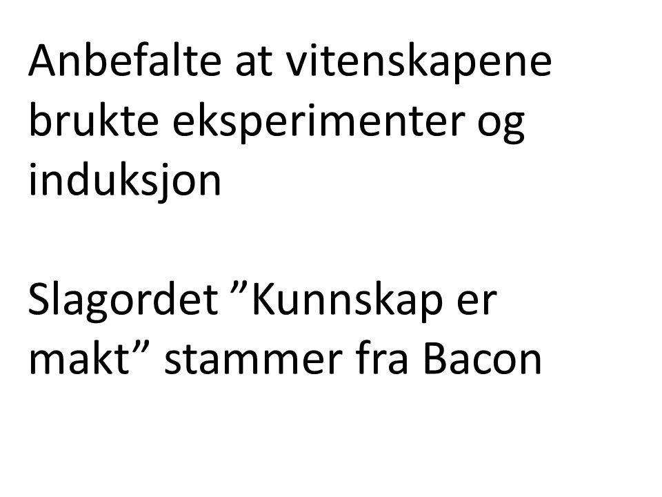 """Anbefalte at vitenskapene brukte eksperimenter og induksjon Slagordet """"Kunnskap er makt"""" stammer fra Bacon"""
