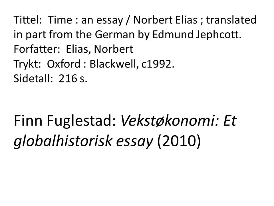 Tittel: Time : an essay / Norbert Elias ; translated in part from the German by Edmund Jephcott. Forfatter: Elias, Norbert Trykt: Oxford : Blackwell,