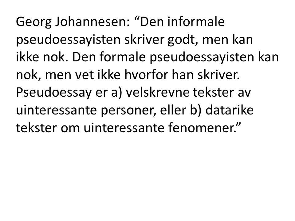 """Georg Johannesen: """"Den informale pseudoessayisten skriver godt, men kan ikke nok. Den formale pseudoessayisten kan nok, men vet ikke hvorfor han skriv"""