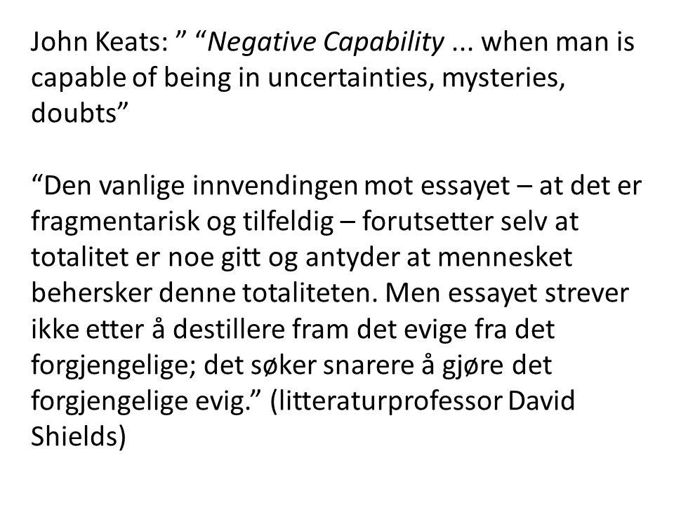"John Keats: "" ""Negative Capability... when man is capable of being in uncertainties, mysteries, doubts"" ""Den vanlige innvendingen mot essayet – at det"