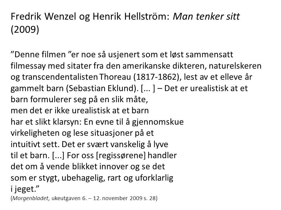 """Fredrik Wenzel og Henrik Hellström: Man tenker sitt (2009) """"Denne filmen """"er noe så usjenert som et løst sammensatt filmessay med sitater fra den amer"""