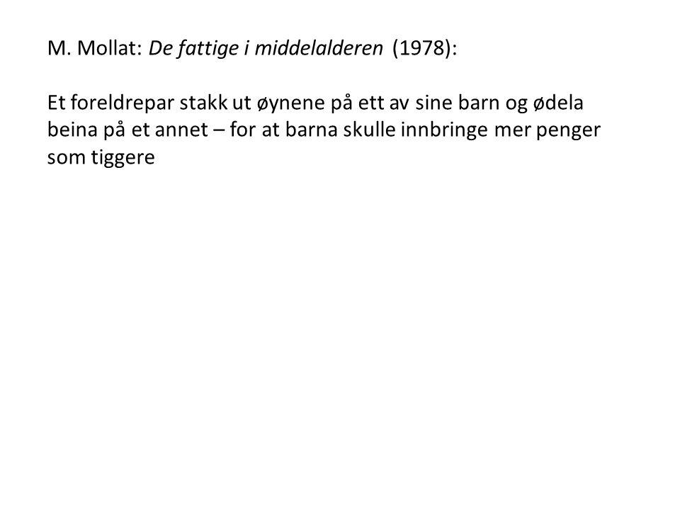 M. Mollat: De fattige i middelalderen (1978): Et foreldrepar stakk ut øynene på ett av sine barn og ødela beina på et annet – for at barna skulle innb