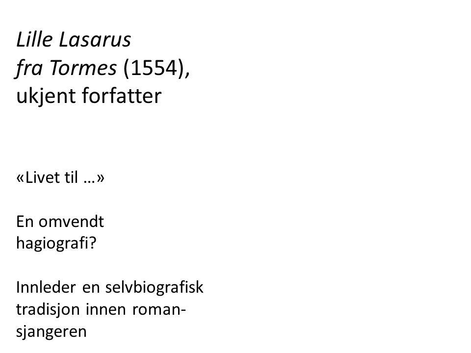 Lille Lasarus fra Tormes (1554), ukjent forfatter «Livet til …» En omvendt hagiografi? Innleder en selvbiografisk tradisjon innen roman- sjangeren