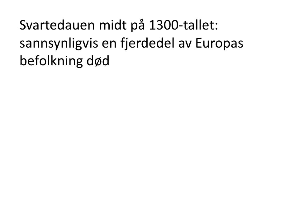 Svartedauen midt på 1300-tallet: sannsynligvis en fjerdedel av Europas befolkning død