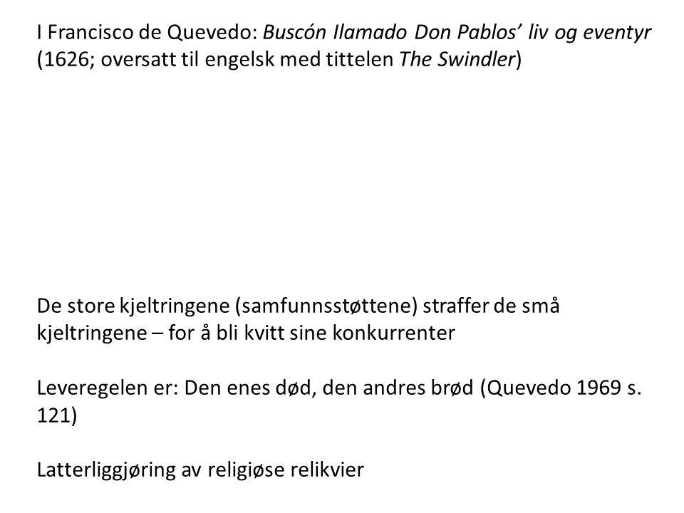I Francisco de Quevedo: Buscón Ilamado Don Pablos' liv og eventyr (1626; oversatt til engelsk med tittelen The Swindler) De store kjeltringene (samfun