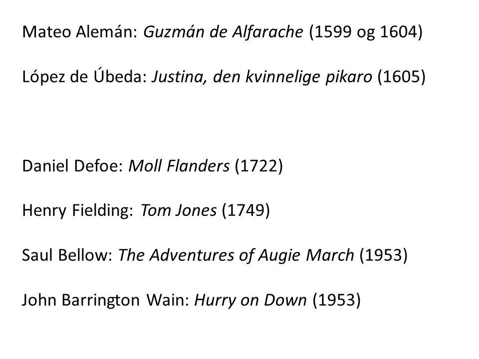 Mateo Alemán: Guzmán de Alfarache (1599 og 1604) López de Úbeda: Justina, den kvinnelige pikaro (1605) Daniel Defoe: Moll Flanders (1722) Henry Fieldi