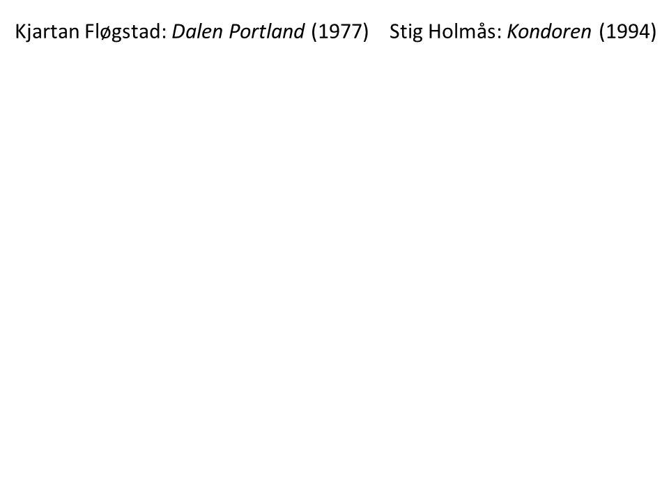 Kjartan Fløgstad: Dalen Portland (1977) Stig Holmås: Kondoren (1994)