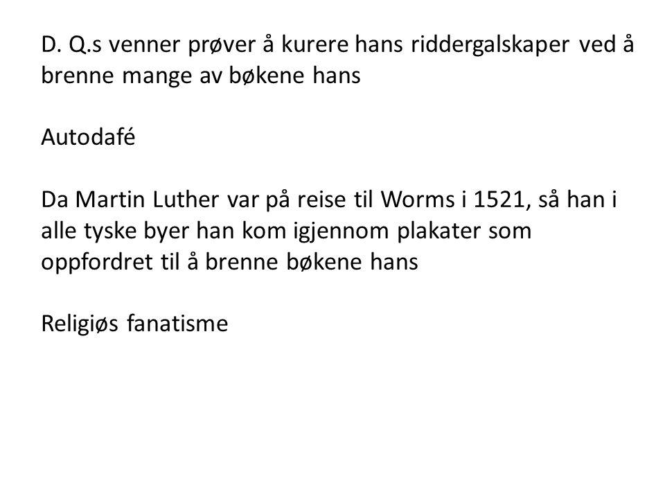 D. Q.s venner prøver å kurere hans riddergalskaper ved å brenne mange av bøkene hans Autodafé Da Martin Luther var på reise til Worms i 1521, så han i