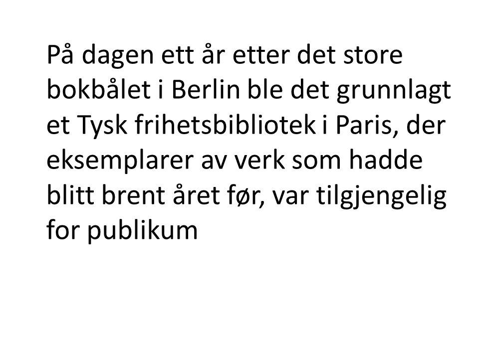 På dagen ett år etter det store bokbålet i Berlin ble det grunnlagt et Tysk frihetsbibliotek i Paris, der eksemplarer av verk som hadde blitt brent år