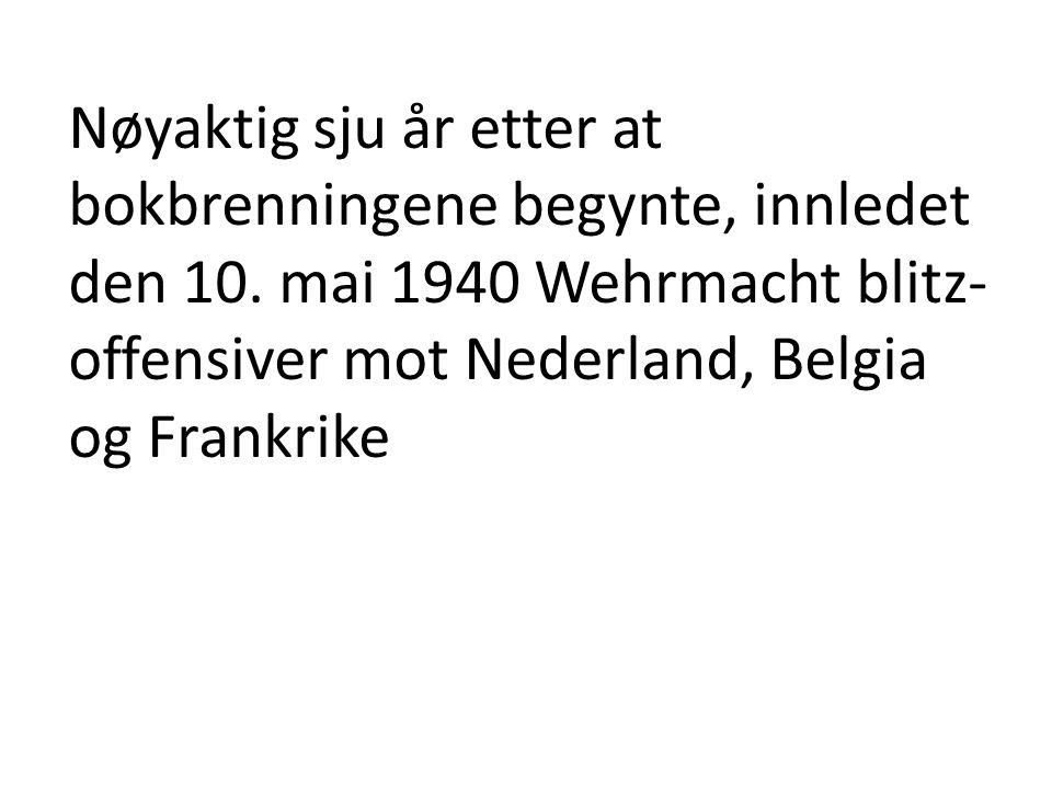 Nøyaktig sju år etter at bokbrenningene begynte, innledet den 10. mai 1940 Wehrmacht blitz- offensiver mot Nederland, Belgia og Frankrike