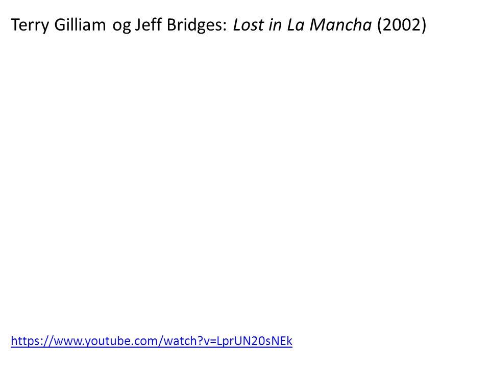 Terry Gilliam og Jeff Bridges: Lost in La Mancha (2002) https://www.youtube.com/watch?v=LprUN20sNEk