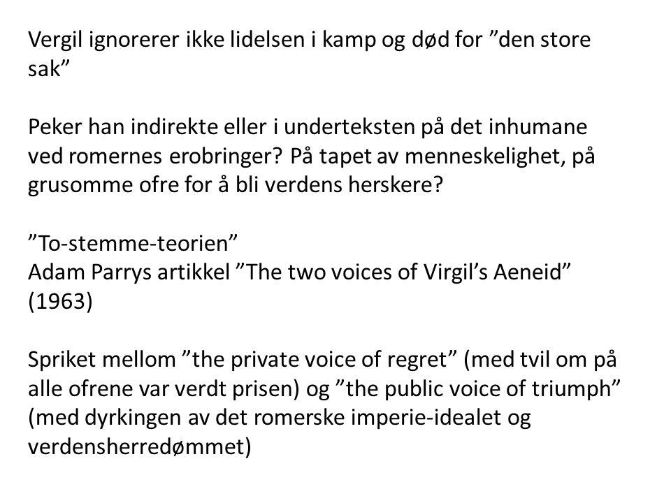 """Vergil ignorerer ikke lidelsen i kamp og død for """"den store sak"""" Peker han indirekte eller i underteksten på det inhumane ved romernes erobringer? På"""