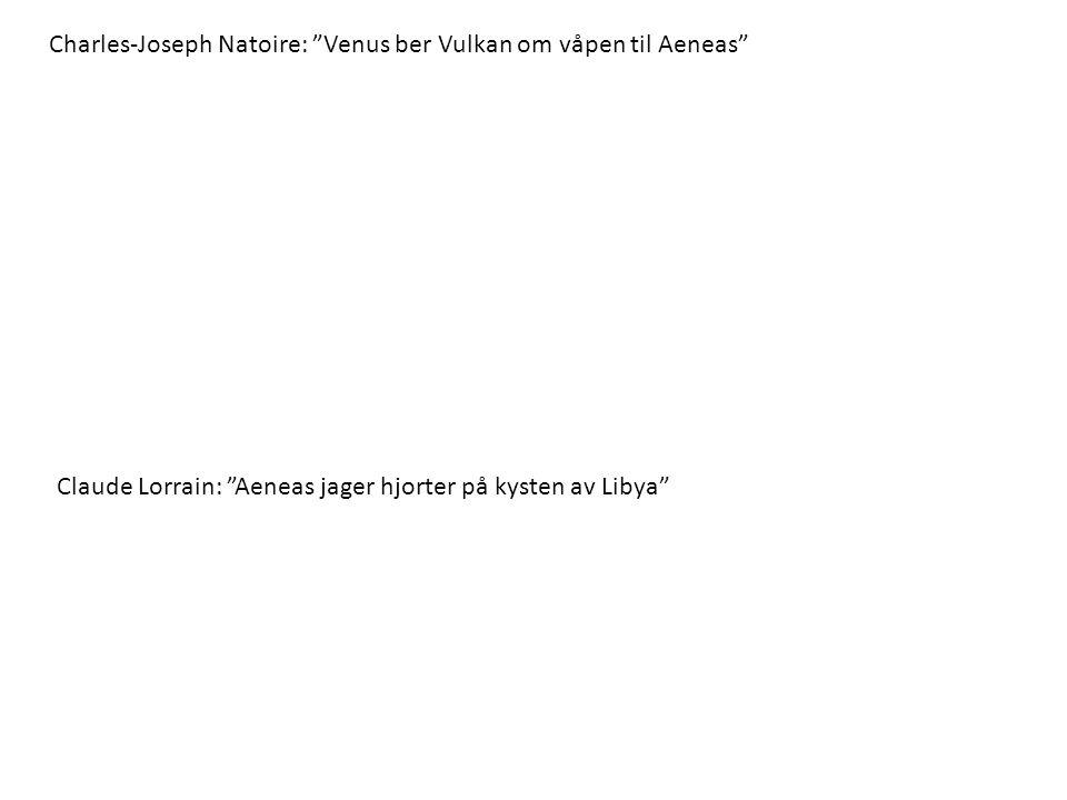 """Charles-Joseph Natoire: """"Venus ber Vulkan om våpen til Aeneas"""" Claude Lorrain: """"Aeneas jager hjorter på kysten av Libya"""""""