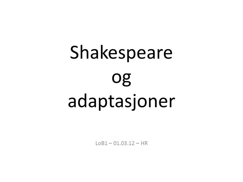 Shakespeare og adaptasjoner LoB1 – 01.03.12 – HR