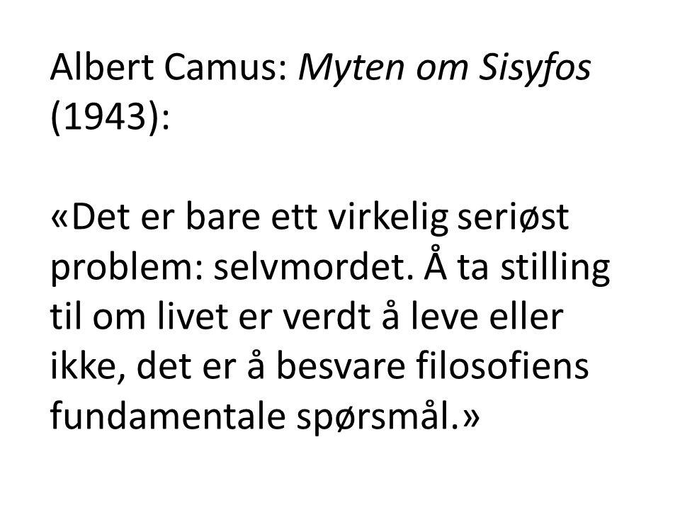 Albert Camus: Myten om Sisyfos (1943): «Det er bare ett virkelig seriøst problem: selvmordet. Å ta stilling til om livet er verdt å leve eller ikke, d