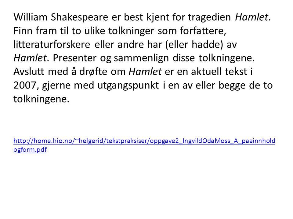 William Shakespeare er best kjent for tragedien Hamlet. Finn fram til to ulike tolkninger som forfattere, litteraturforskere eller andre har (eller ha