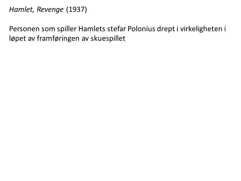 Hamlet, Revenge (1937) Personen som spiller Hamlets stefar Polonius drept i virkeligheten i løpet av framføringen av skuespillet