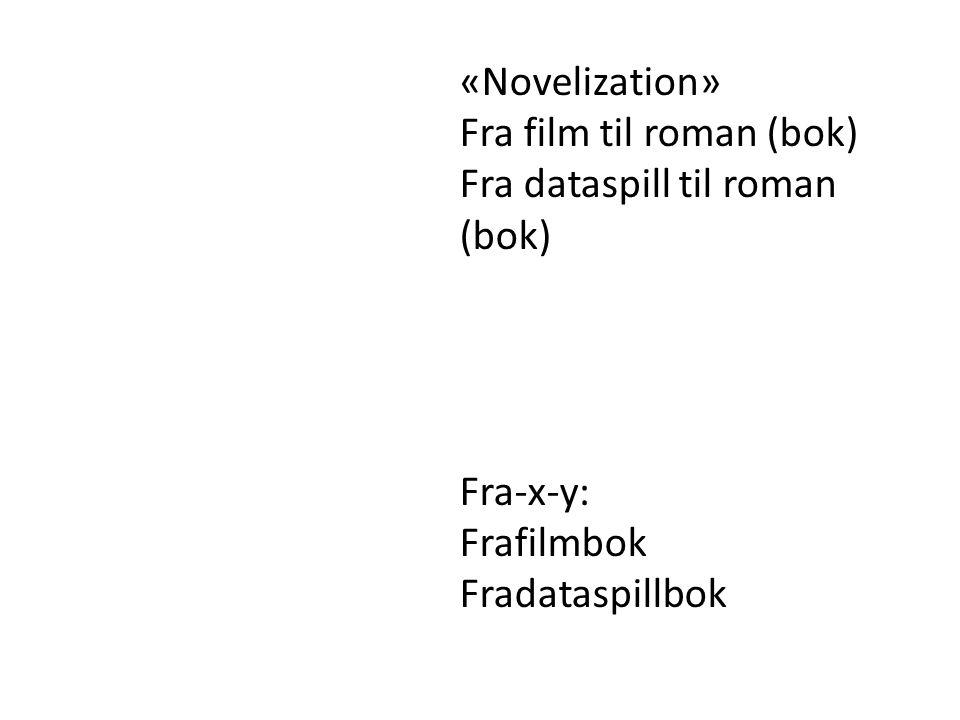 «Novelization» Fra film til roman (bok) Fra dataspill til roman (bok) Fra-x-y: Frafilmbok Fradataspillbok