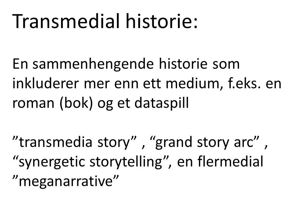"""Transmedial historie: En sammenhengende historie som inkluderer mer enn ett medium, f.eks. en roman (bok) og et dataspill """"transmedia story"""", """"grand s"""