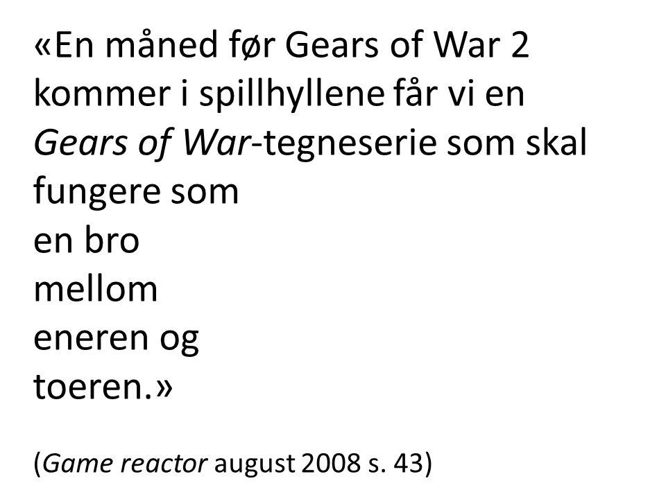 «En måned før Gears of War 2 kommer i spillhyllene får vi en Gears of War-tegneserie som skal fungere som en bro mellom eneren og toeren.» (Game react