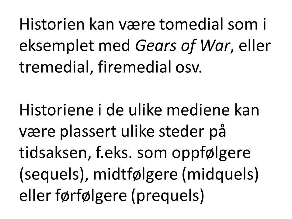 Historien kan være tomedial som i eksemplet med Gears of War, eller tremedial, firemedial osv. Historiene i de ulike mediene kan være plassert ulike s