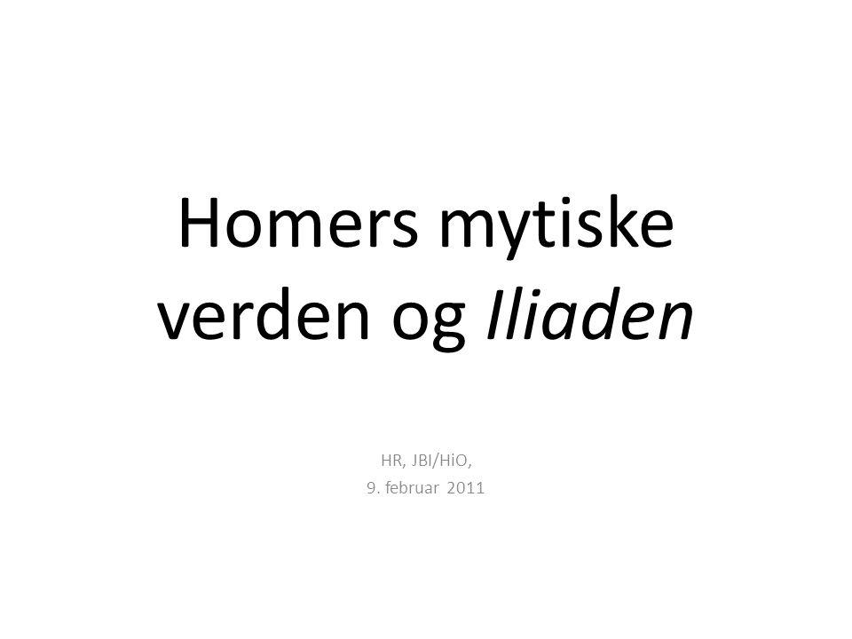 Homers mytiske verden og Iliaden HR, JBI/HiO, 9. februar 2011