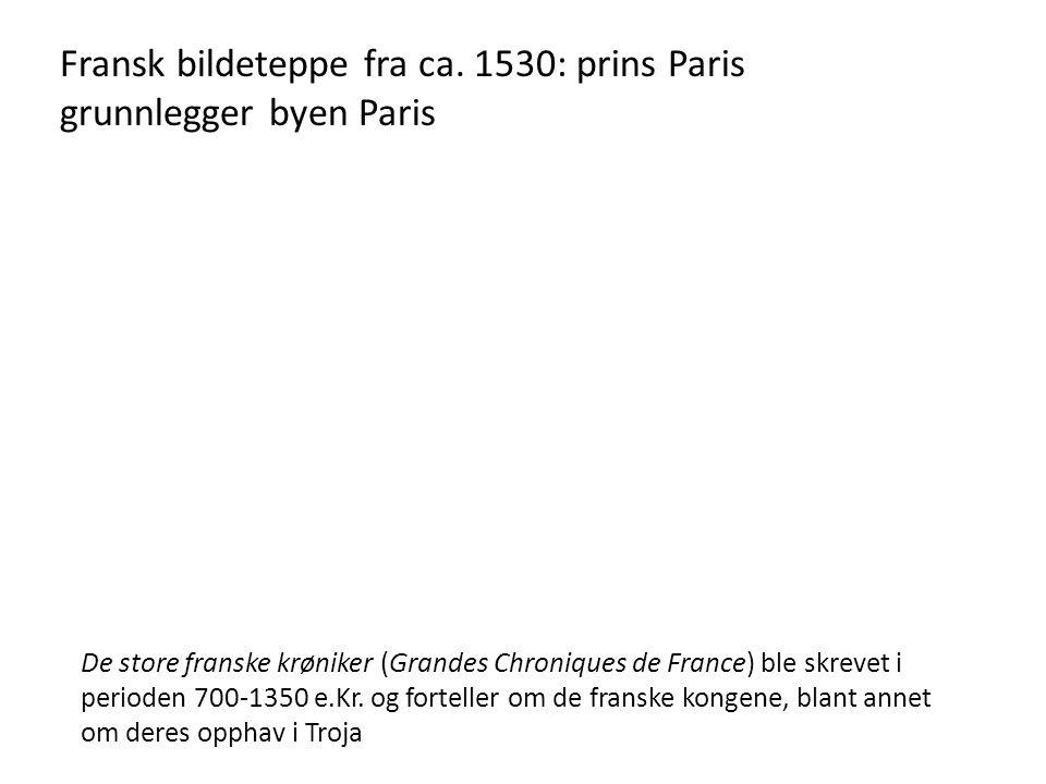 Fransk bildeteppe fra ca. 1530: prins Paris grunnlegger byen Paris De store franske krøniker (Grandes Chroniques de France) ble skrevet i perioden 700