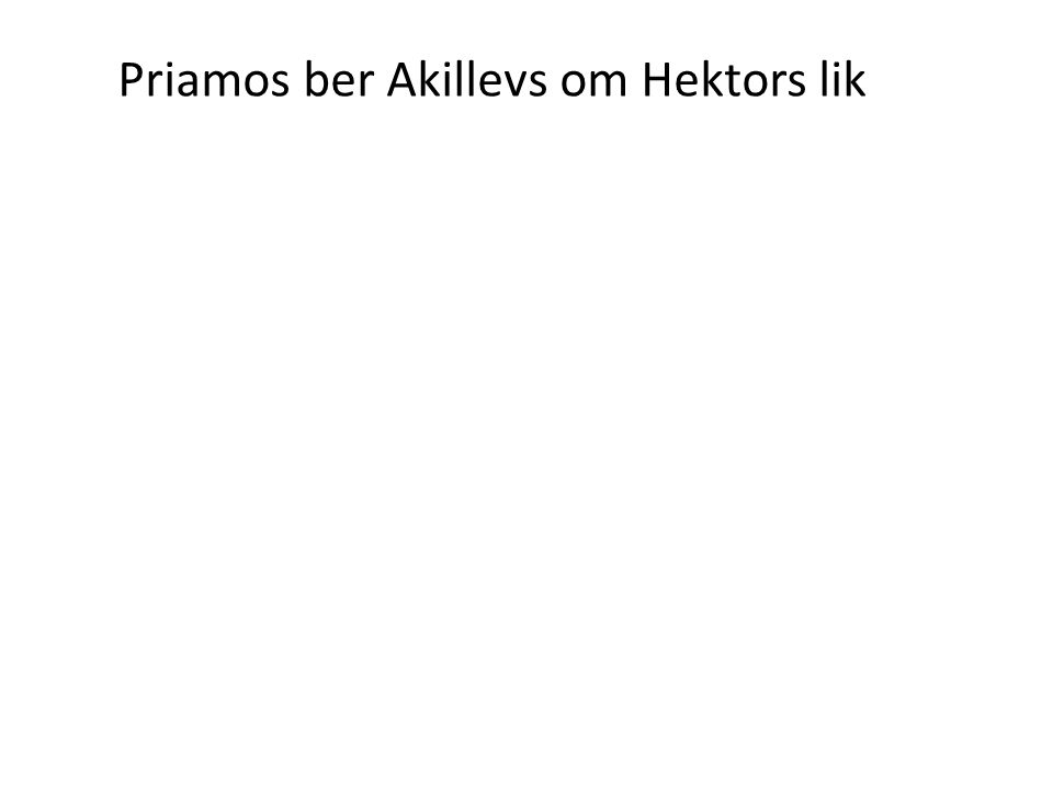 Priamos ber Akillevs om Hektors lik