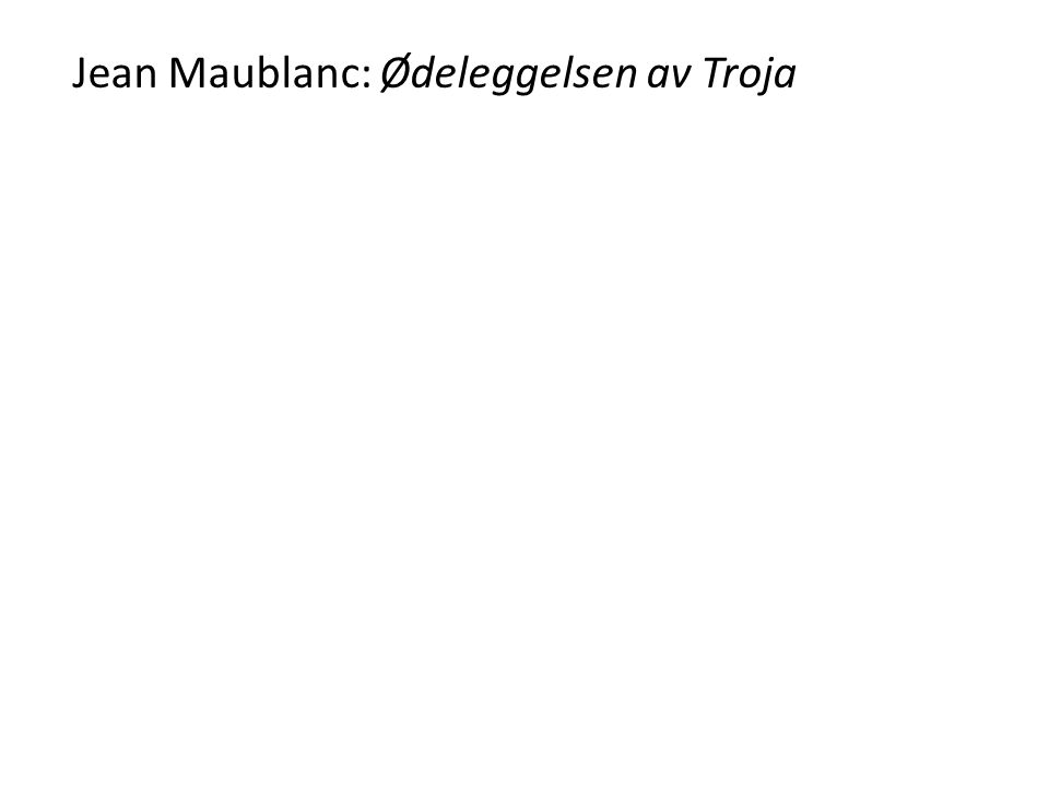 Jean Maublanc: Ødeleggelsen av Troja