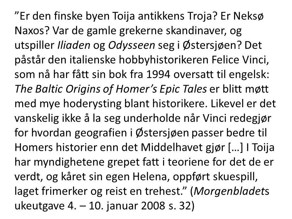 """""""Er den finske byen Toija antikkens Troja? Er Neksø Naxos? Var de gamle grekerne skandinaver, og utspiller Iliaden og Odysseen seg i Østersjøen? Det p"""