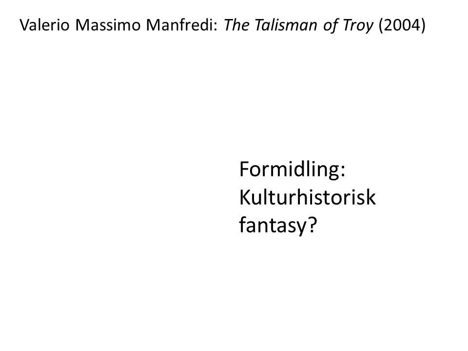 Valerio Massimo Manfredi: The Talisman of Troy (2004) Formidling: Kulturhistorisk fantasy