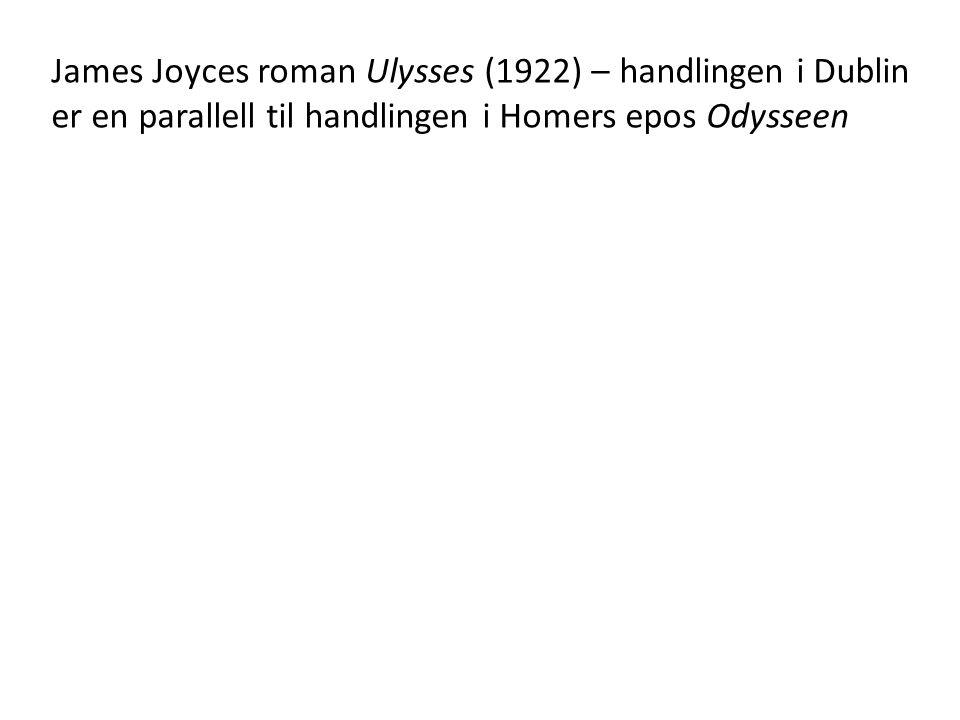 James Joyces roman Ulysses (1922) – handlingen i Dublin er en parallell til handlingen i Homers epos Odysseen