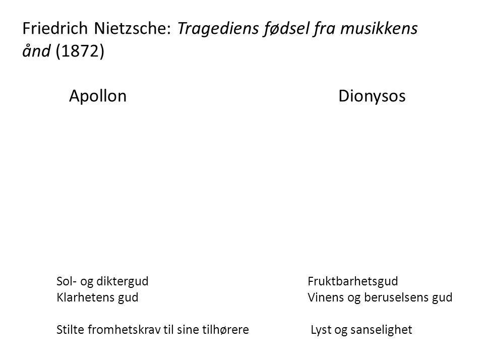 Friedrich Nietzsche: Tragediens fødsel fra musikkens ånd (1872) Apollon Dionysos Sol- og diktergud Fruktbarhetsgud Klarhetens gud Vinens og beruselsens gud Stilte fromhetskrav til sine tilhørere Lyst og sanselighet