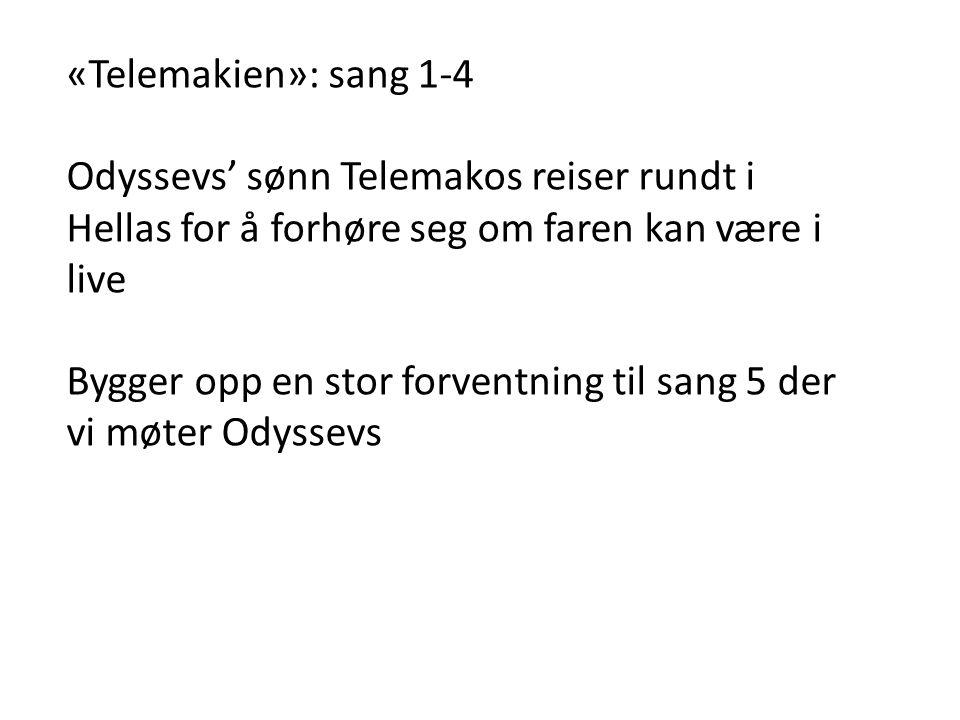 «Telemakien»: sang 1-4 Odyssevs' sønn Telemakos reiser rundt i Hellas for å forhøre seg om faren kan være i live Bygger opp en stor forventning til sang 5 der vi møter Odyssevs