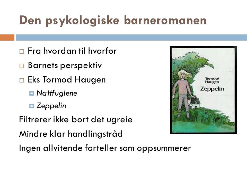 Den psykologiske barneromanen  Fra hvordan til hvorfor  Barnets perspektiv  Eks Tormod Haugen  Nattfuglene  Zeppelin Filtrerer ikke bort det ugre