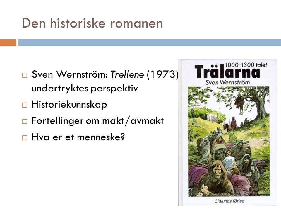 Den historiske romanen  Sven Wernström: Trellene (1973)Klasseskiller i De undertryktes perspektiv  Historiekunnskap  Fortellinger om makt/avmakt 