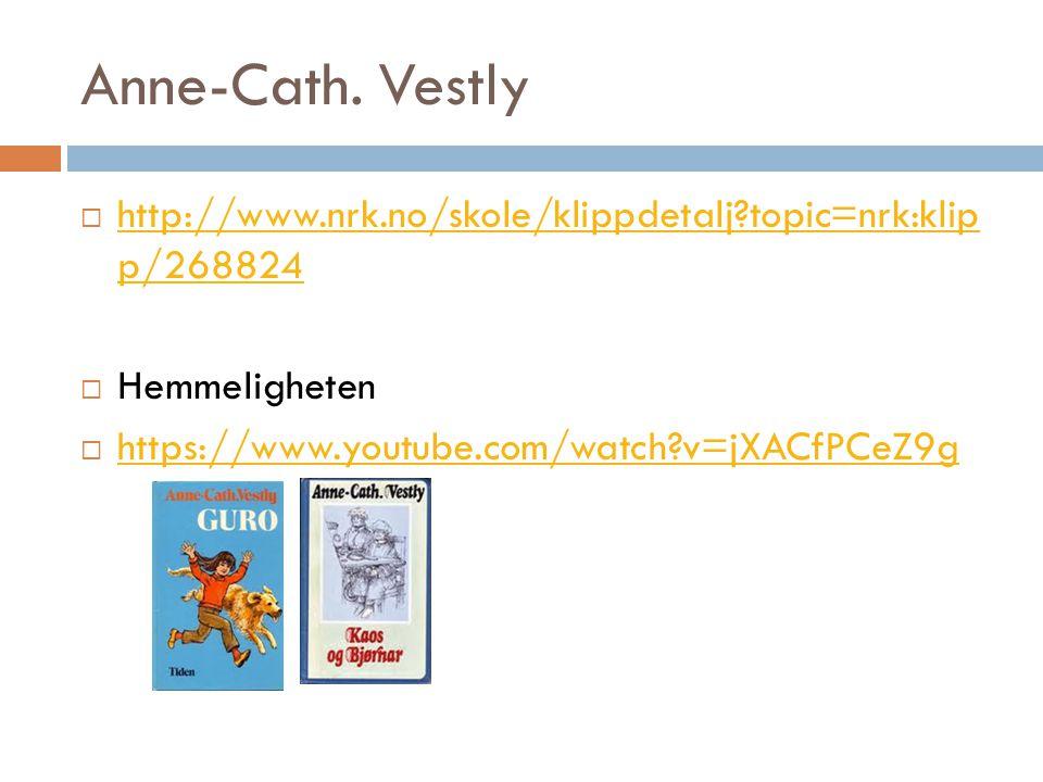 Anne-Cath. Vestly  http://www.nrk.no/skole/klippdetalj?topic=nrk:klip p/268824 http://www.nrk.no/skole/klippdetalj?topic=nrk:klip p/268824  Hemmelig