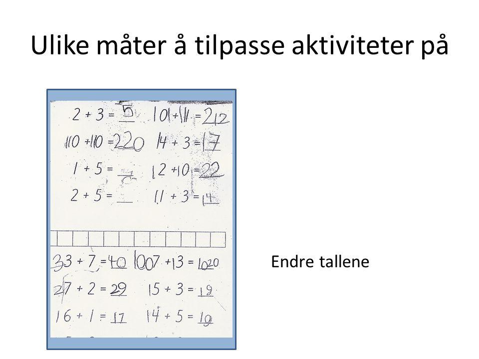 Gi svaret – hva er oppgaven.Ulike måter å tilpasse aktiviteter på 6 + 4 = ___ 7 + 2 = ___ etc.