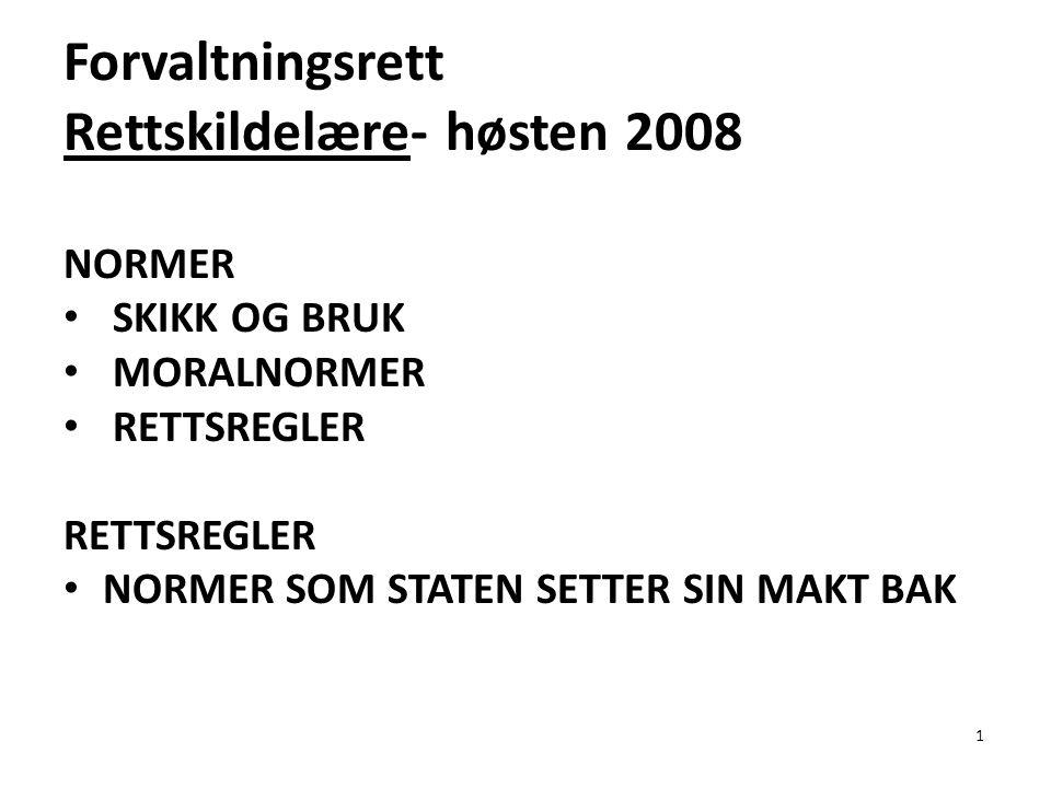 1 Forvaltningsrett Rettskildelære- høsten 2008 NORMER SKIKK OG BRUK MORALNORMER RETTSREGLER RETTSREGLER NORMER SOM STATEN SETTER SIN MAKT BAK