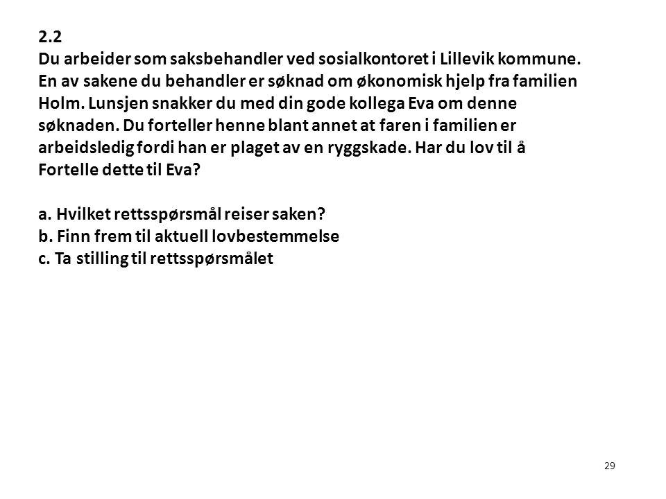 29 2.2 Du arbeider som saksbehandler ved sosialkontoret i Lillevik kommune. En av sakene du behandler er søknad om økonomisk hjelp fra familien Holm.